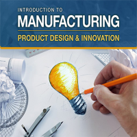 Introduction to Manufacturing: Product Design & Innovation